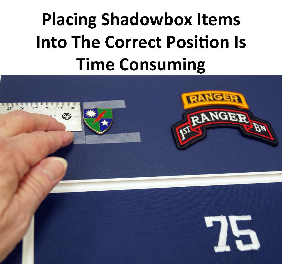 Placing Shadowbox Items Into The Correct Position Is A Time Consuming Process